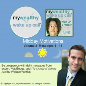 My Wealthy Wake UP Call ™: Midday Motivations: Volume 2
