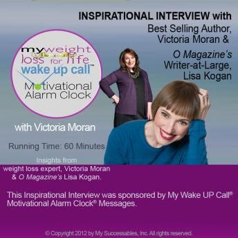 My Weight Loss for Life Wake UP Call™ - Inspirational Interview: An Uplifting Interview with Victoria Moran, Lisa Kogan and Robin B. Palmer