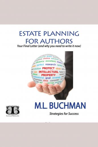 Estate Planning for Author: your Final Letter and why you need to write it now, M. L. Buchman