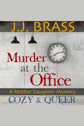 Murder at the Office: A Mother Daughter Mystery, J.J. Brass