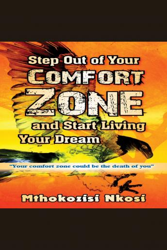 Step Out of Your Comfort-zone and Start Living Your Dream:
