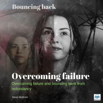 Overcoming Failure: Overcoming failure and bouncing back from redundancy, Denis Mcbrinn