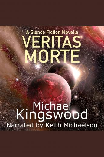 Veritas Morte: A Science Fiction Novella, Michael Kingswood