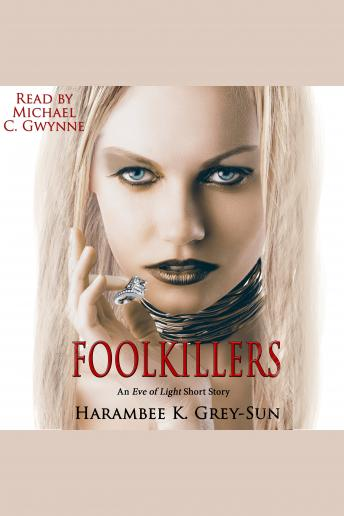 FoolKillers: An Eve of Light Short Story, Harambee K. Grey-Sun