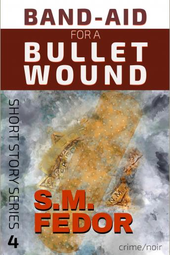 Band-Aid for a Bullet Wound, S. M. Fedor