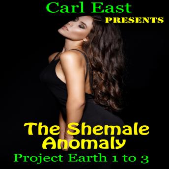 Shemale Anomaly - Project Earth 1 to 3, Carl East
