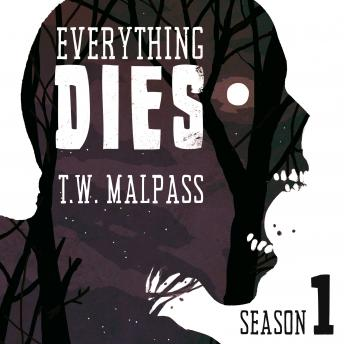 Everything Dies: Season 1, T.W. Malpass