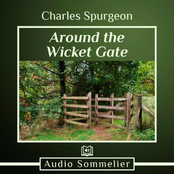 Around the Wicket Gate, Charles H. Spurgeon