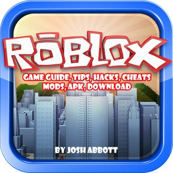 Roblox Game Guide| Tips| Hacks| Cheats| Mods| Apk| Download, Joshua Abbott