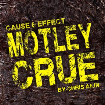 Cause & Effect: Motley Crue, Chris Akin