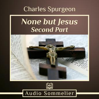 None But Jesus - Part 2, Charles Spurgeon