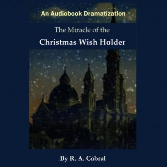 Miracle of the Christmas Wish Holder, R. A. Cabral, Rick Cabral