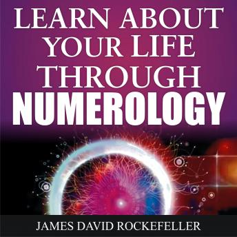 Learn About Your Life Through Numerology, James David Rockefeller