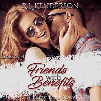 Friends with Benefits: Dirty Love #1, R.L. Kenderson