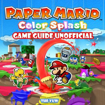 Paper Mario Color Splash Game Guide Unofficial, Joshua Abbott