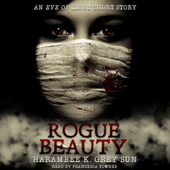 Rogue Beauty: An Eve of Light Short Story, Harambee K. Grey-Sun