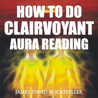 How to Do Clairvoyant Aura Reading, James David Rockefeller