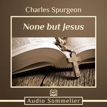 None But Jesus, Charles Spurgeon