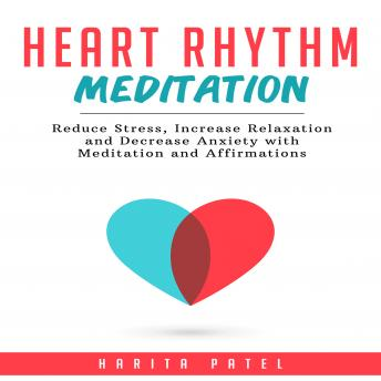 Listen to Heart Rhythm Meditation: Reduce Stress, Increase