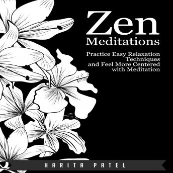 Download Zen Meditations: Practice Easy Relaxation Techniques and Feel More Centered with Meditation by Harita Patel