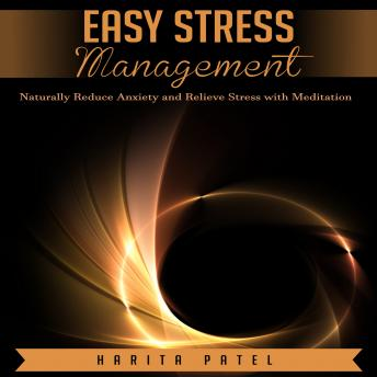 Easy Stress Management: Naturally Reduce Anxiety and Relieve Stress with Meditation