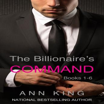 Billionaire's Command, The: Boxed Set Volumes 1-6 (The Submissive Series), Ann King