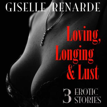 Download Loving, Longing and Lust: 3 Erotic Stories by Giselle Renarde