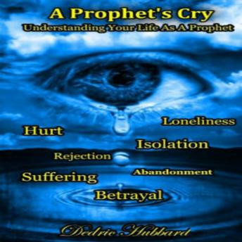 A Prophet's Cry: Understanding Your Life As A Prophet