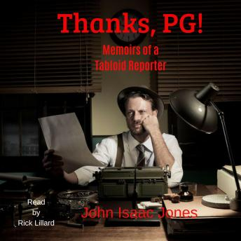Download Thanks, PG!: Memoirs of a Tabloid Reporter by John Isaac Jones