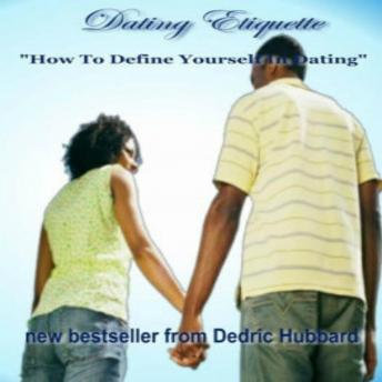 Dating Etiquette: How To Define Yourself In Dating, Dedric Hubbard