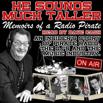 Download He Sounds Much Taller: Memoirs of a Radio Pirate by Dave Cash