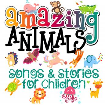 Amazing Animals! Songs & Stories for Children, Martha Ladly, Roger Wade, Tim Firth, Mike Bennett, Traditional