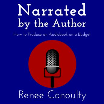 Narrated by the Author: How to Produce an Audiobook on a Budget