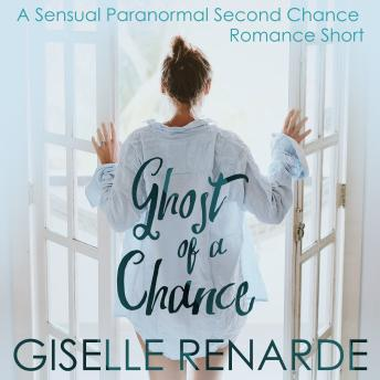Download Ghost of a Chance: A Sensual Paranormal Second Chance Romance Short by Giselle Renarde