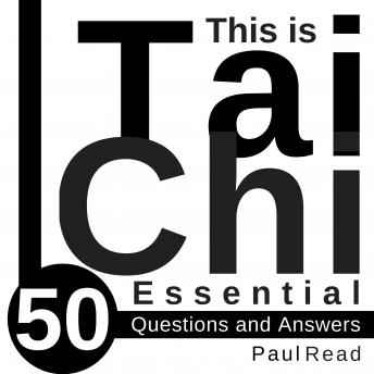 This is Tai Chi: 50 Essential Questions and Answers, Paul Read