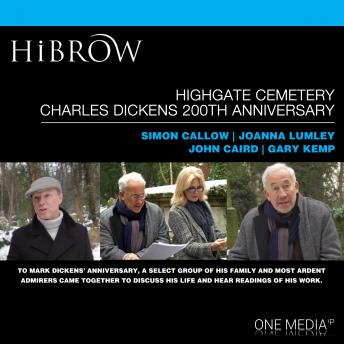 Download HiBrow: Highgate Cemetery Charles Dickens 200th Anniversary by Simon Callow, Joanna Lumley, John Caird, Gary Kemp