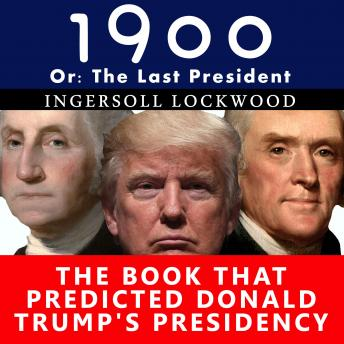 1900, or the Last President: The Book That Predicted Donald Trump's Presidency