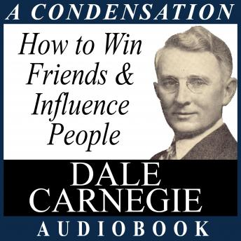 How to Win Friends & Influence People: A Condensation from the Book