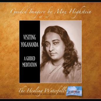 Visiting Yogananda: Encounter a Spiritual Master & Receive His Gifts