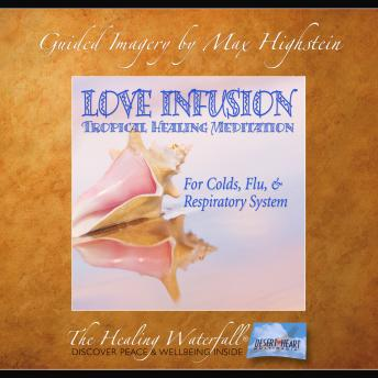 Listen to Love Infusion: Tropical Healing Meditation: For Colds, Flu