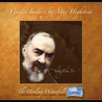 Download Visiting Padre Pio: Be Embraced by a Spiritual Master, Mystic, and Holy Saint by Max Highstein