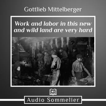 Download Work and Labor in This New and Wild Land Are Very Hard by Gottlieb Mittelberger