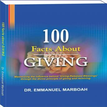 Download 100 Facts About Giving: Maximizing the influence behind 'Giving-Released Blessings' through the divine principle of giving and receiving. by Dr Emmanuel Marboah