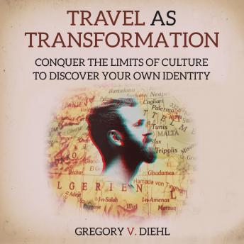 Download Travel As Transformation: Conquer the Limits of Culture to Discover Your Own Identity by Gregory Diehl