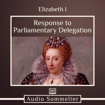 Download Response to Parliamentary Delegation by Elizabeth I