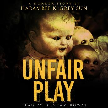 Download Unfair Play: A Horror Story by Harambee K. Grey-Sun