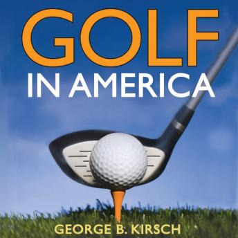 Download Golf in America by George B. Kirsch