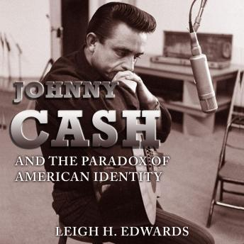 Johnny Cash and the Paradox of American Identity, Leigh H. Edwards