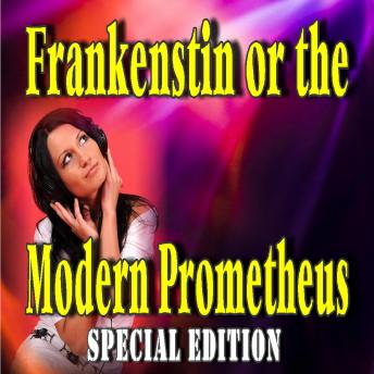 Frankenstein, Or the Modern Prometheus (Special Edition)