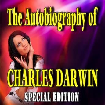 Autobiography of Charles Darwin (Special Edition), Audio book by Charles Darwin